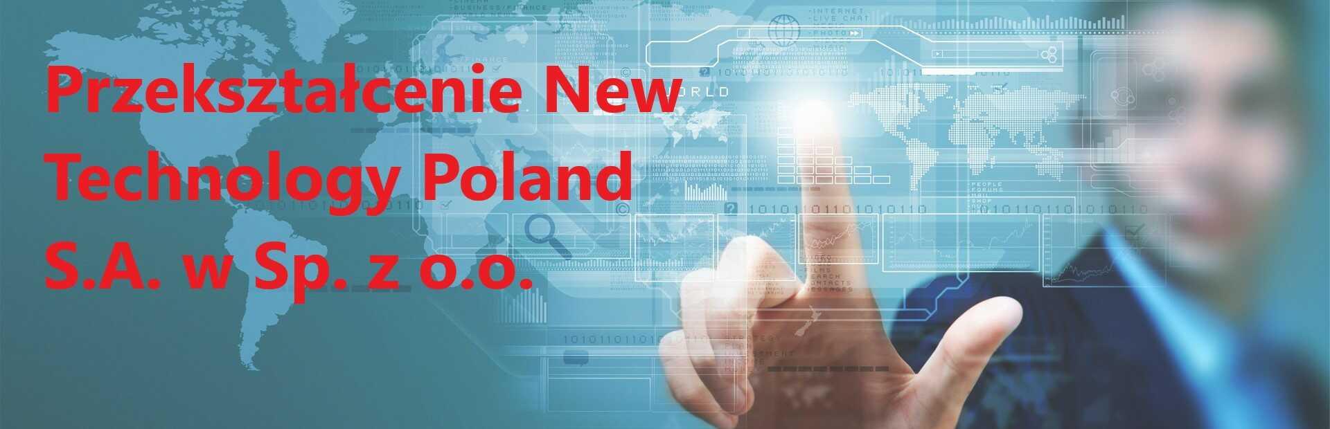 Przekształcenie  NEW TECHNOLOGY POLAND S.A. w Sp. z o.o.